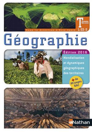 Géographie terminale L, ES, S : édition 2016 : mondialisation et dynamiques géographiques des territoires + 80 pages bac