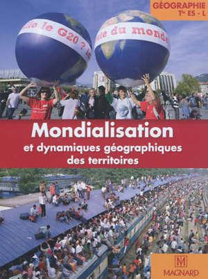 Mondialisation et dynamiques géographiques des territoires : géographie terminale ES, L : grand format