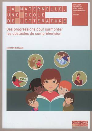 La maternelle, une école de littérature : des progressions pour surmonter les obstacles de compréhension : mobiliser le langage dans toutes ses dimensions, cycle 1