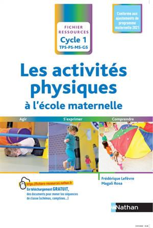 Les activités physiques à l'école maternelle, cycle 1, TPS, PS, MS, GS : agir, s'exprimer, comprendre : programme 2015