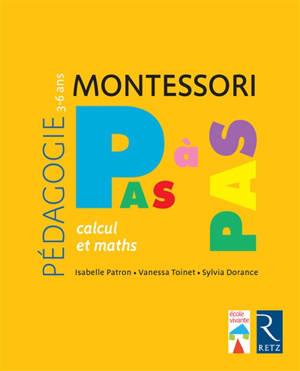 Montessori pas à pas : calculs et maths : 3-6 ans