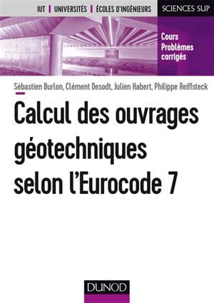 Calcul des ouvrages géotechniques selon l'Eurocode 7 : IUT, universités, écoles d'ingénieurs : cours, problèmes corrigés