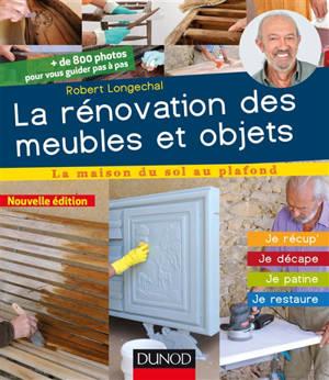 La rénovation des meubles et objets : je récup', je décape, je patine, je restaure : + de 800 photos pour vous guider pas à pas