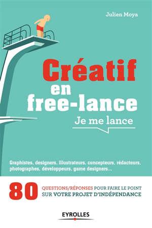 Créatif en free-lance, je me lance : 80 questions-réponses pour faire le point sur votre projet d'indépendance