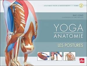 Yoga anatomie : anatomie pour le mouvement. Volume 2, Les postures