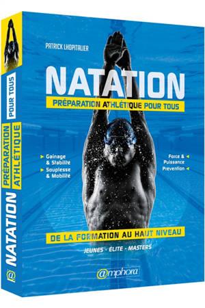 Natation : préparation athlétique pour tous : de la formation au haut niveau, jeunes, élite, masters