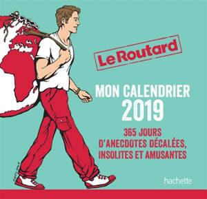 Le routard : mon calendrier 2019 : 365 jours d'anecdotes décalées, insolites et amusantes