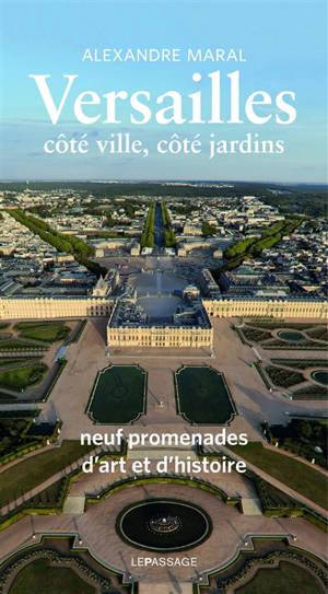 Versailles : côté ville, côté jardins : neuf promenades d'art et d'histoire