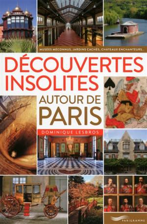 Découvertes insolites autour de Paris : musées méconnus, jardins cachés, châteaux enchanteurs...