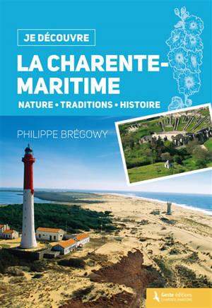 La Charente-Maritime : nature, traditions, histoire