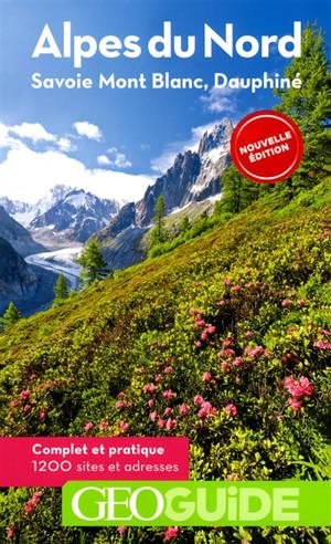 Alpes du Nord : Savoie, Mont-Blanc, Dauphiné : complet et pratique, 1.200 sites et adresses