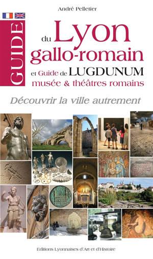 Guide du Lyon gallo-romain : et guide de Lugdunum, musée & théâtres romains