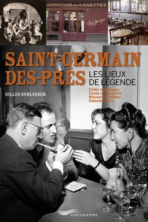Saint-Germain-des-Prés, les lieux de légende : cafés mythiques, caves et cabarets, maisons d'édition, galeries d'art