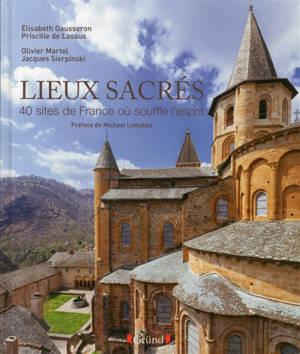 Lieux sacrés : 40 sites de France où souffle l'Esprit