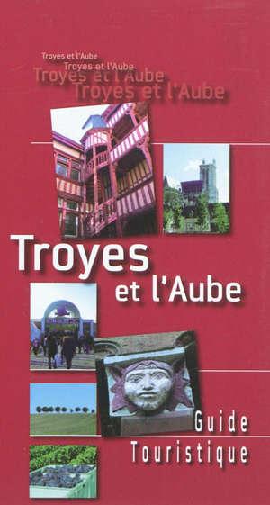 Troyes et l'Aube : guide touristique