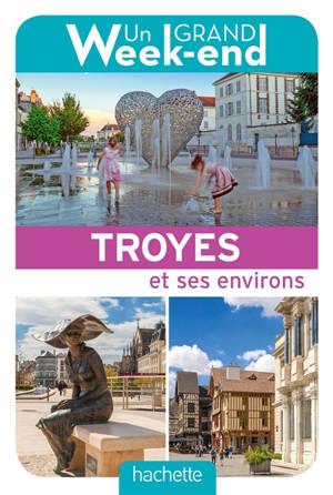 Un grand week-end à Troyes et ses environs