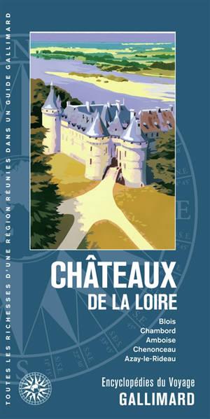 Châteaux de la Loire : Blois, Chambord, Amboise, Chenonceau, Azay-le-Rideau
