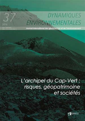 Dynamiques environnementales : journal international des géosciences et de l'environnement. n° 37, L'archipel du Cap-Vert : risques, géopatrimoine et sociétés