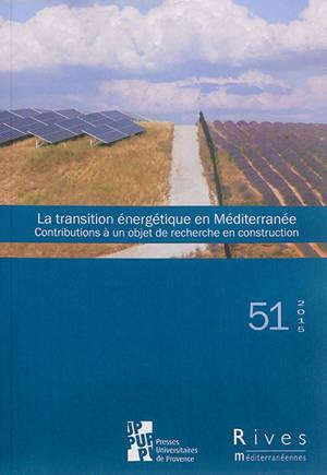 Rives méditerranéennes. n° 51, La transition énergétique en Méditerranée : contributions à un objet de recherche en construction