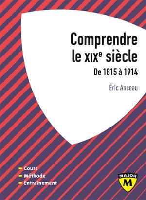 Comprendre le XIXe siècle, de 1815 à 1914 : IEP, classes prépa, licence