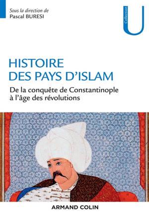 Histoire des pays d'islam : de la conquête de Constantinople à l'âge des révolutions