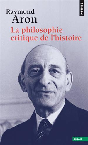 La philosophie critique de l'histoire : essai sur une théorie allemande de l'histoire