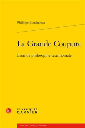 La grande coupure : essai de philosophie testimoniale