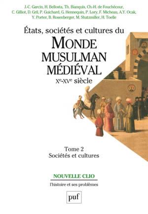 Etats, sociétés et cultures du monde musulman médiéval, Xe-XVe siècle. Volume 2, Sociétés et cultures