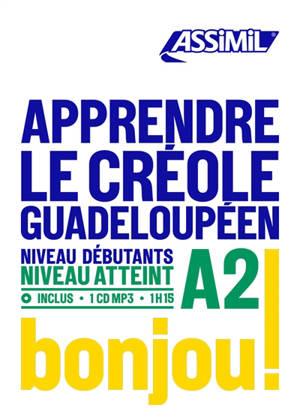 Apprendre le créole guadeloupéen : niveau débutants : niveau atteint A2