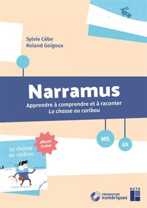Narramus, MS, GS : apprendre à comprendre et à raconter La chasse au caribou