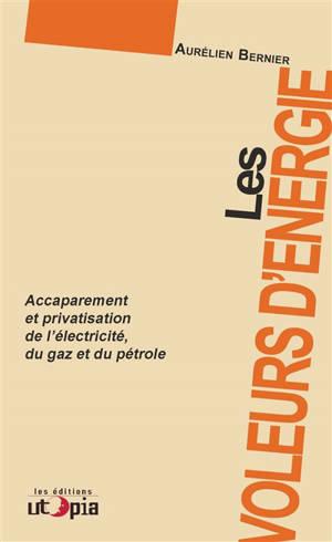 Les voleurs d'énergie : accaparement et privatisation de l'électricité, du gaz et du pétrole