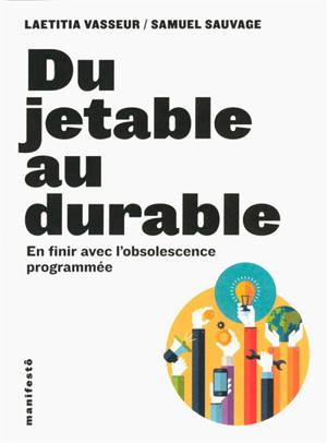 Du jetable au durable : en finir avec l'obsolescence programmée