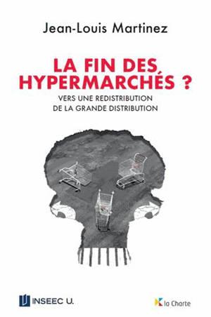 La fin des hypermarchés ? : vers une redistribution de la grande distribution