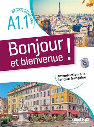 Bonjour et bienvenue ! méthode de français A1.1 : introduction à la langue française