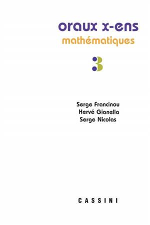 Oraux x-ens mathématiques. Volume 3, Suites, séries, fonctions