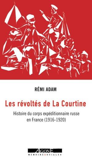 Les révoltés de La Courtine : histoire du corps expéditionnaire russe en France (1916-1920)
