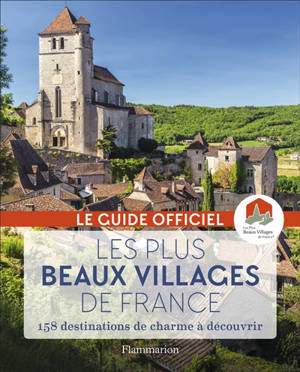 Les plus beaux villages de France : guide officiel de l'association Les plus beaux villages de France : 158 destinations de charme à découvrir