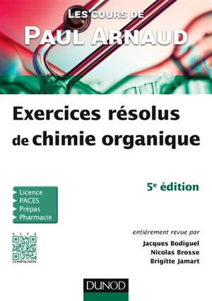 Exercices résolus de chimie organique : les cours de Paul Arnaud