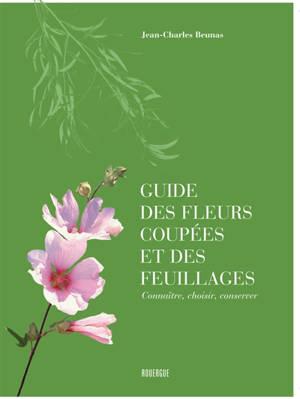 Guide des fleurs coupées et des feuillages : connaître, choisir, conserver