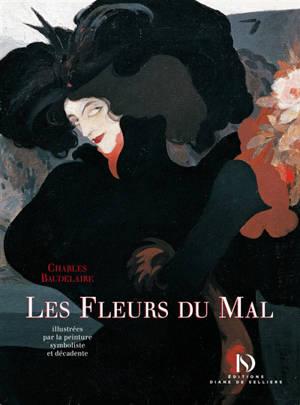 Les fleurs du mal : illustrées par la peinture symboliste et décadente