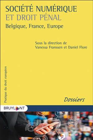 Société numérique et droit pénal : Belgique, France, Europe