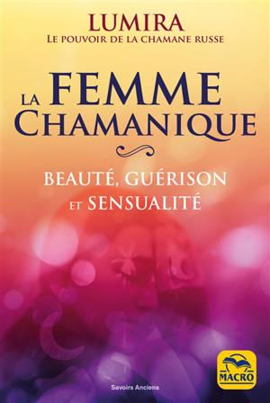 La femme chamanique : beauté, guérison et sensualité