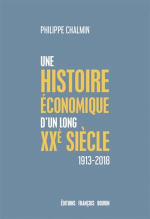 Une brève histoire économique d'un long XXe siècle : d'une mondialisation à l'autre : 1913-2018
