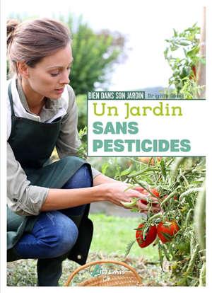 Un jardin sans pesticides : comment protéger nos cultures au naturel