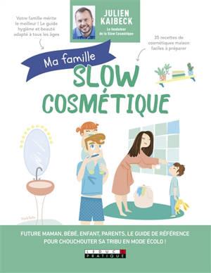 Ma famille slow cosmétique : future maman, bébé, enfant, parents, le guide de référence pour chouchouter sa tribu en mode écolo !