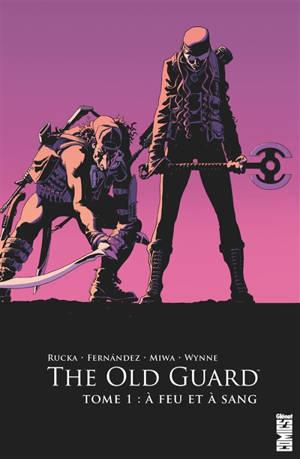 The old guard. Volume 1, A feu et à sang