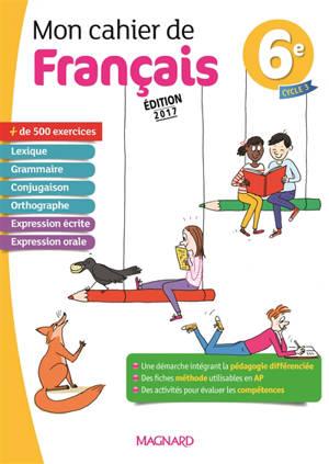 Mon cahier de français 6e, cycle 3 : programme 2016