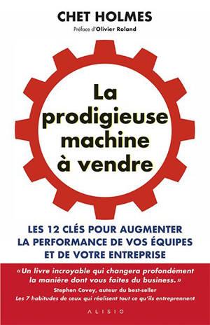 La prodigieuse machine à vendre : les 12 clés pour augmenter la performance de vos équipes et de votre entreprise