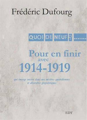 Pour en finir avec 1914-1919 : qui émerge encore de nos misères quotidiennes et désordres géopolitiques