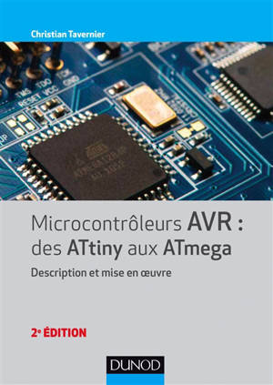 Microcontrôleurs AVR, des ATtiny aux ATmega : description et mise en oeuvre